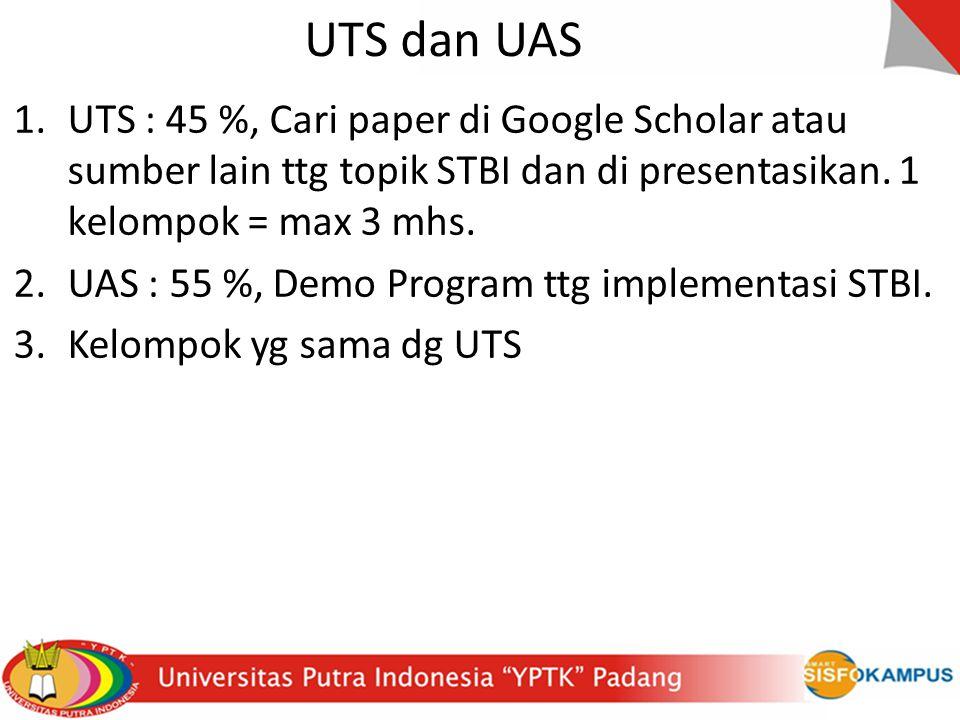 UTS dan UAS 1.UTS : 45 %, Cari paper di Google Scholar atau sumber lain ttg topik STBI dan di presentasikan.