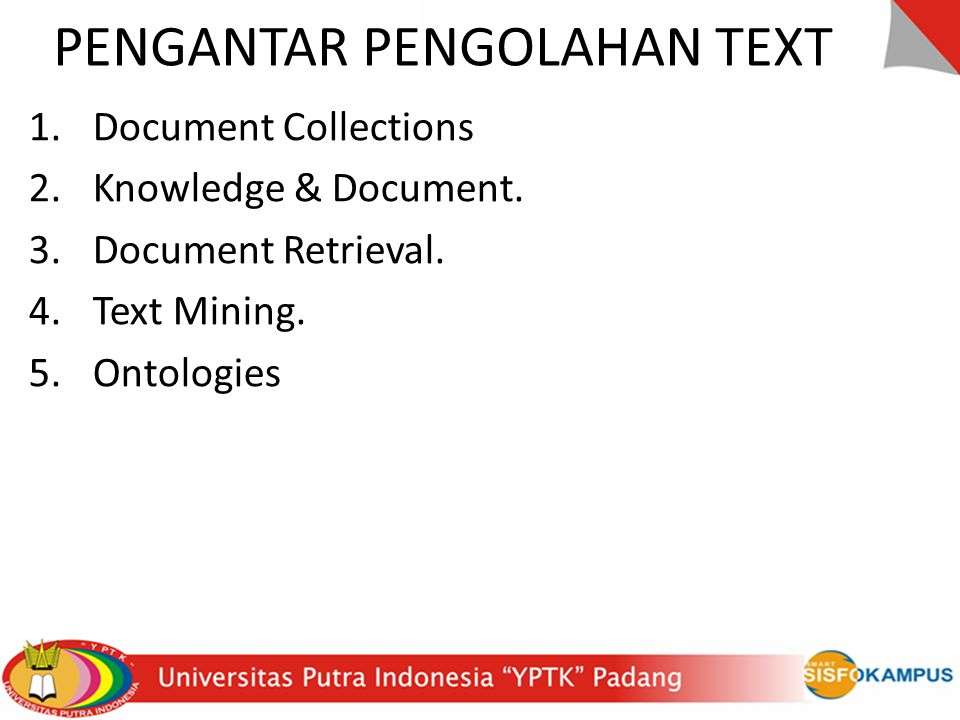 PENGANTAR PENGOLAHAN TEXT 1. Document Collections 2. Knowledge & Document. 3. Document Retrieval. 4. Text Mining. 5. Ontologies