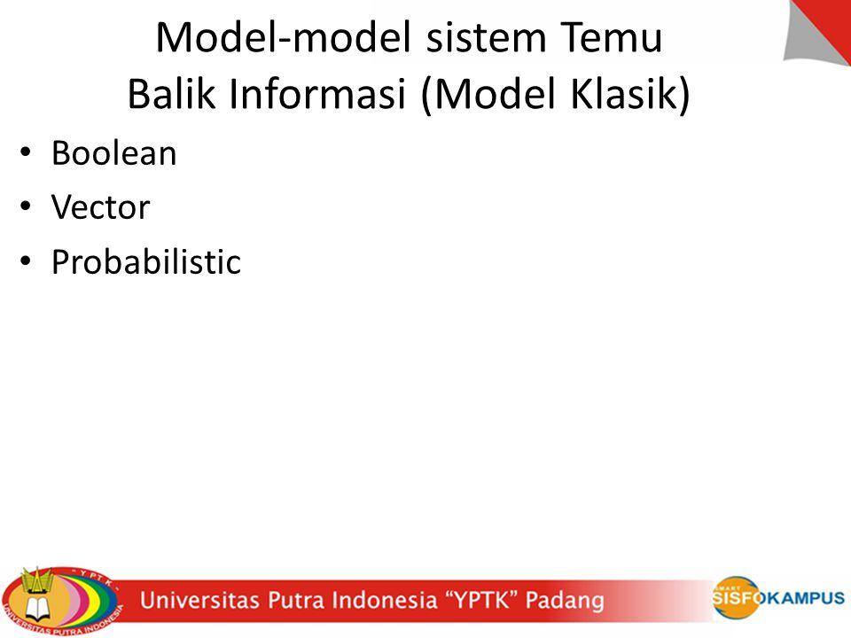 Model-model sistem Temu Balik Informasi (Model Klasik) Boolean Vector Probabilistic