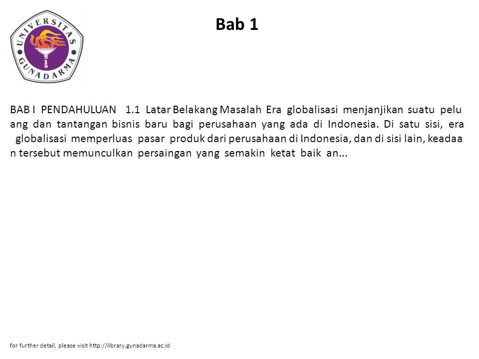 Bab 1 BAB I PENDAHULUAN 1.1 Latar Belakang Masalah Era globalisasi menjanjikan suatu pelu ang dan tantangan bisnis baru bagi perusahaan yang ada di Indonesia.
