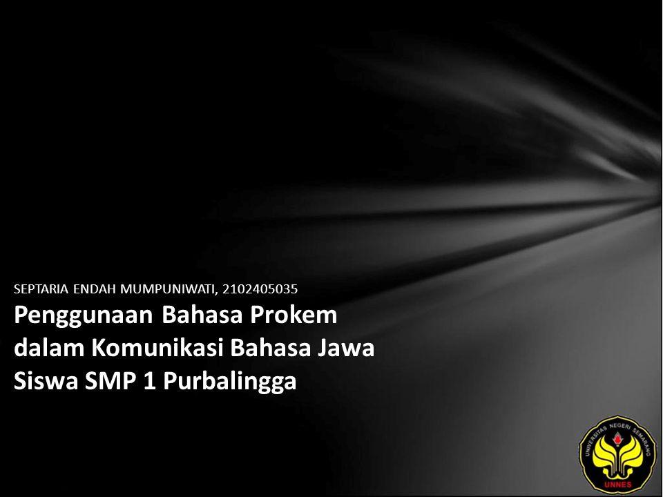 SEPTARIA ENDAH MUMPUNIWATI, 2102405035 Penggunaan Bahasa Prokem dalam Komunikasi Bahasa Jawa Siswa SMP 1 Purbalingga