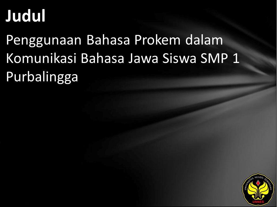 Judul Penggunaan Bahasa Prokem dalam Komunikasi Bahasa Jawa Siswa SMP 1 Purbalingga