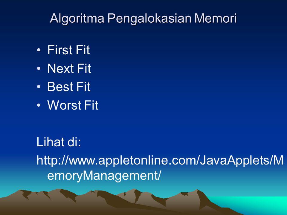 Algoritma Pengalokasian Memori First Fit Next Fit Best Fit Worst Fit Lihat di: http://www.appletonline.com/JavaApplets/M emoryManagement/