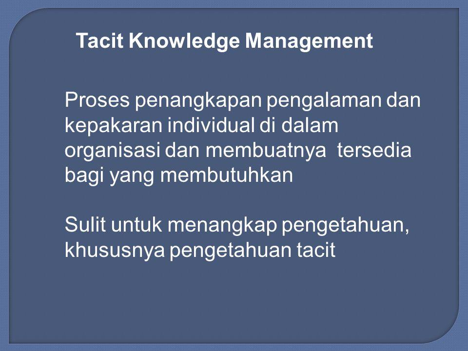 Penciptaan atau penangkapan pengetahuan mungkin dilakukan oleh individual atau kelompok yang bekerja pada organisasi Pengetahuan yang tidak disertakan dalam memori organisasi perusahaan tidak akan dapat mengatur pengetahuan yang dimiliki individu dalam organisasi