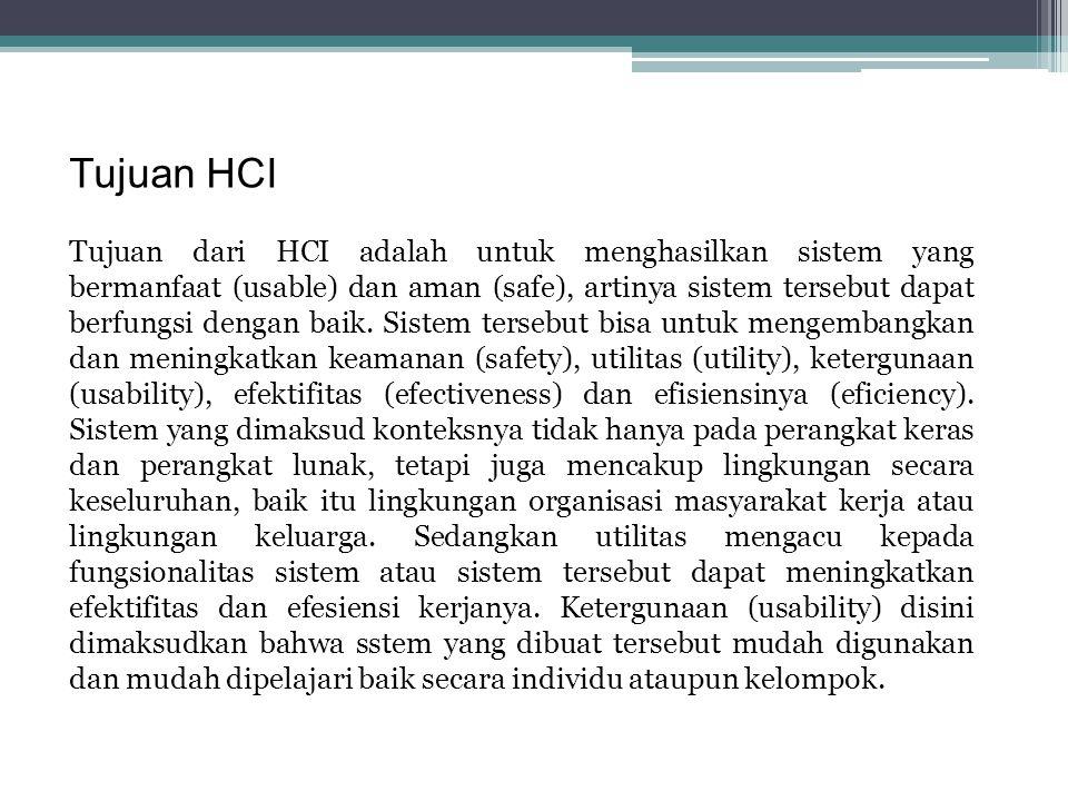 Tujuan HCI Tujuan dari HCI adalah untuk menghasilkan sistem yang bermanfaat (usable) dan aman (safe), artinya sistem tersebut dapat berfungsi dengan baik.