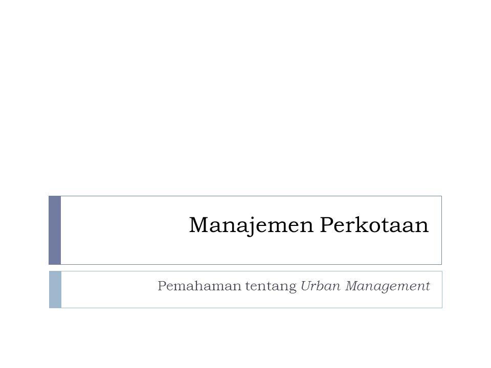 Manajemen Perkotaan Pemahaman tentang Urban Management