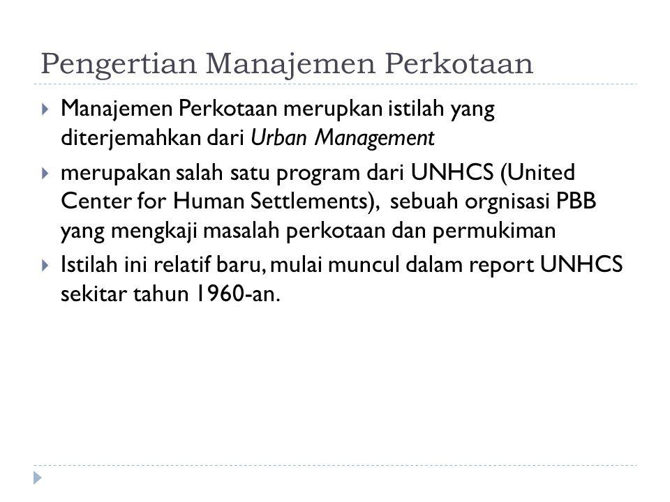 Pengertian Manajemen Perkotaan  Manajemen Perkotaan merupkan istilah yang diterjemahkan dari Urban Management  merupakan salah satu program dari UNH