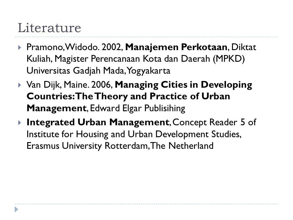 Literature  Pramono, Widodo. 2002, Manajemen Perkotaan, Diktat Kuliah, Magister Perencanaan Kota dan Daerah (MPKD) Universitas Gadjah Mada, Yogyakart