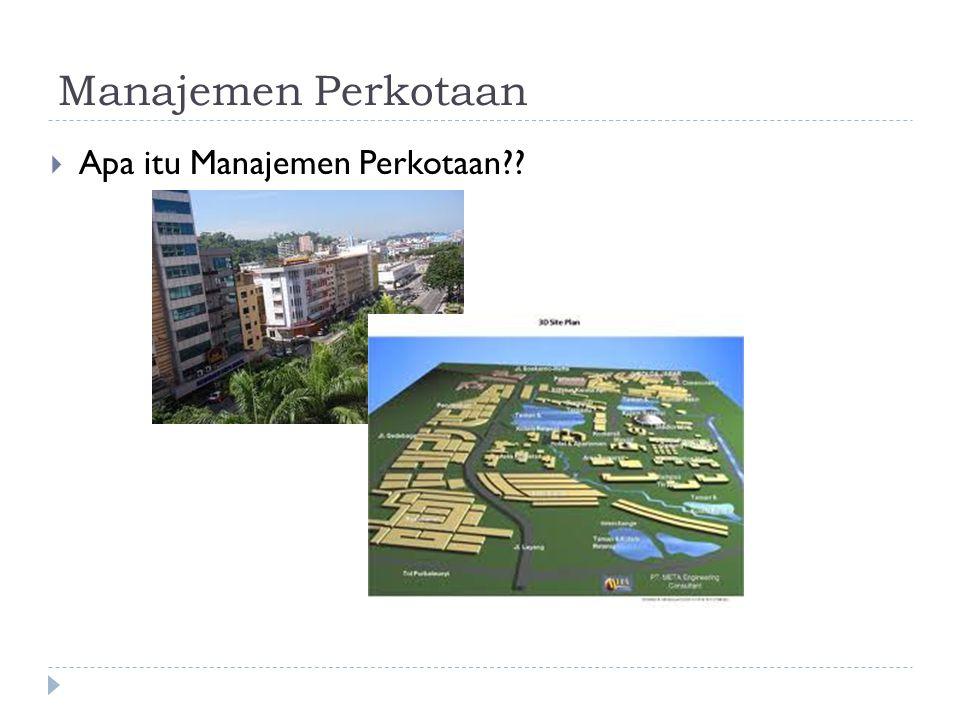 Manajemen Perkotaan  Apa itu Manajemen Perkotaan??