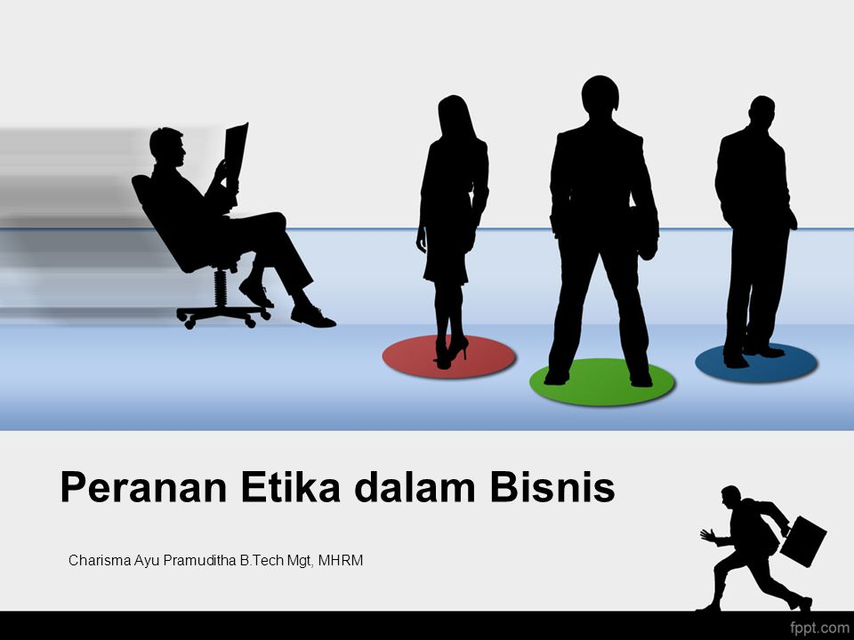 Peranan Etika dalam Bisnis Charisma Ayu Pramuditha B.Tech Mgt, MHRM