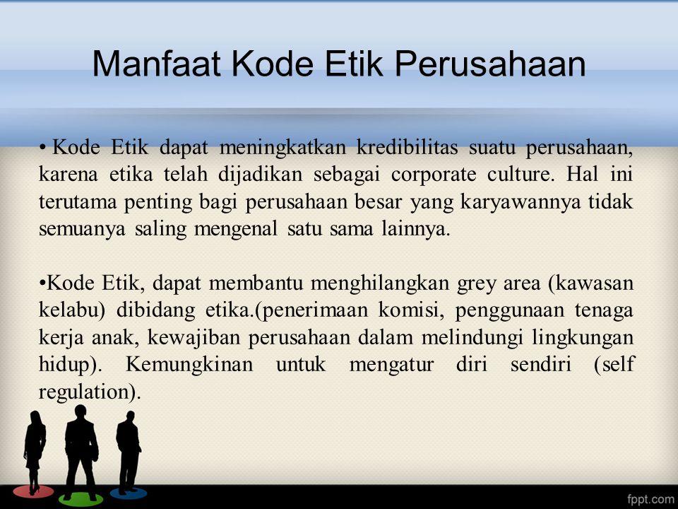 Kode Etik dapat meningkatkan kredibilitas suatu perusahaan, karena etika telah dijadikan sebagai corporate culture.
