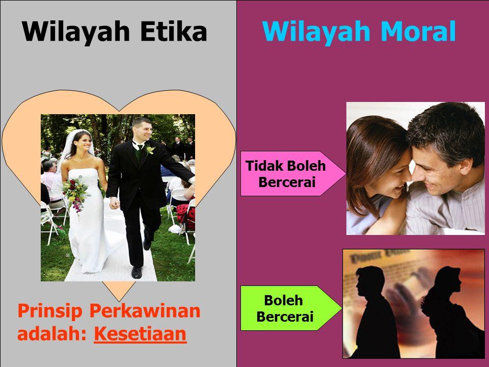Prinsip Perkawinan adalah: Kesetiaan Boleh Bercerai Tidak Boleh Bercerai Wilayah EtikaWilayah Moral