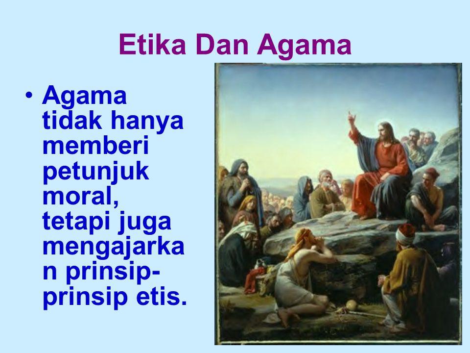 Agama tidak hanya memberi petunjuk moral, tetapi juga mengajarka n prinsip- prinsip etis.