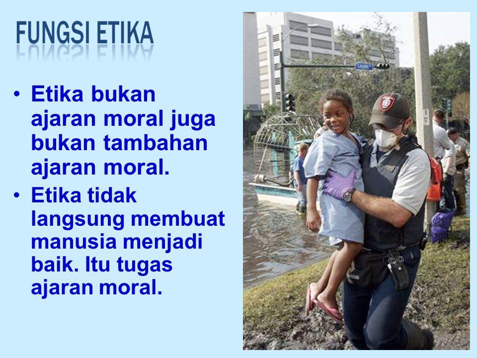 Etika bukan ajaran moral juga bukan tambahan ajaran moral.