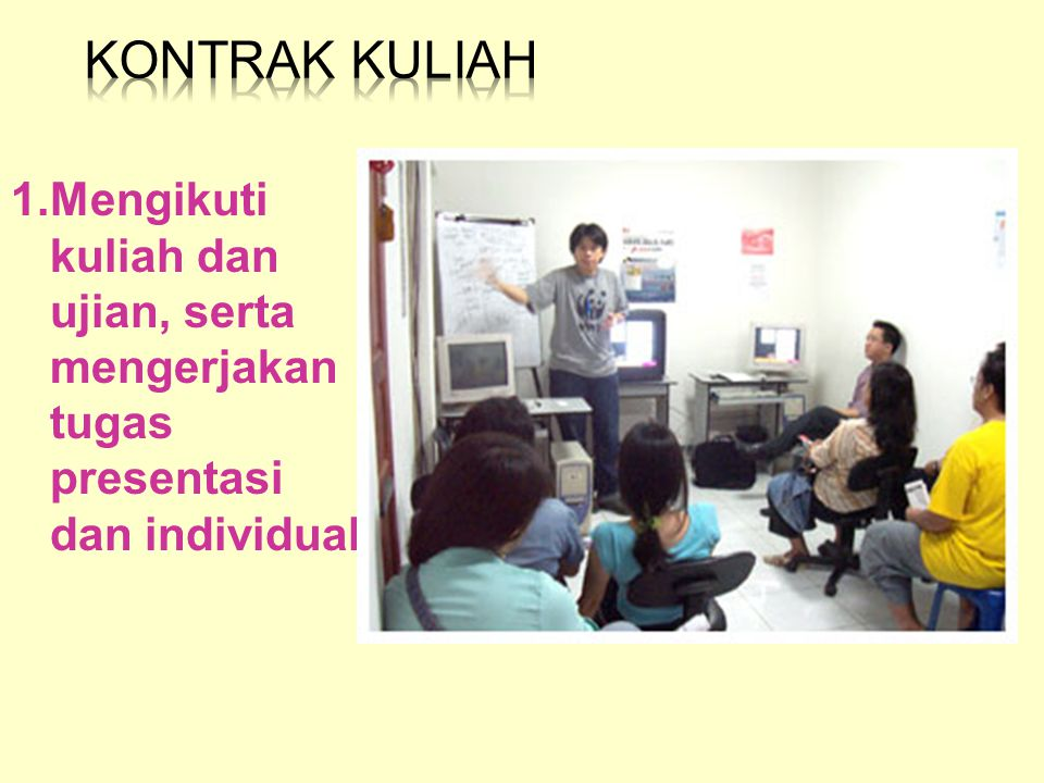 1.Mengikuti kuliah dan ujian, serta mengerjakan tugas presentasi dan individual