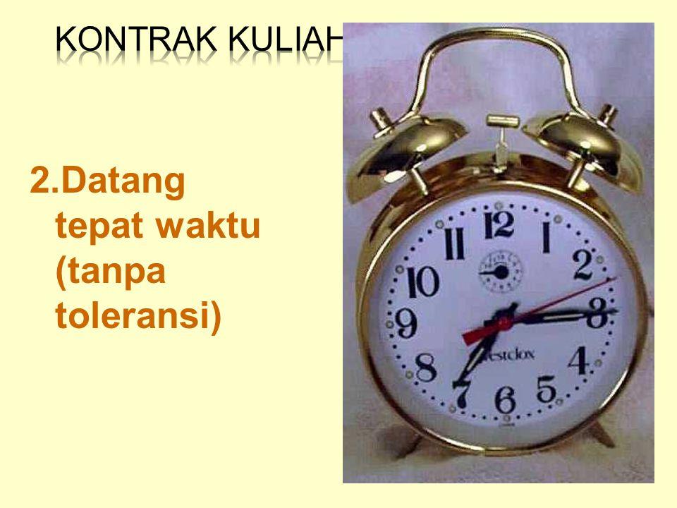 2.Datang tepat waktu (tanpa toleransi)