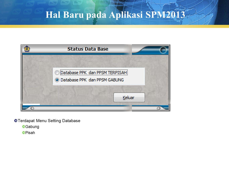 Hal Baru pada Aplikasi SPM2013  Terdapat Menu Setting Database  Gabung  Pisah