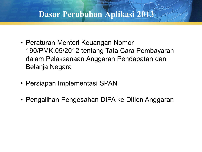 Dasar Perubahan Aplikasi 2013 Peraturan Menteri Keuangan Nomor 190/PMK.05/2012 tentang Tata Cara Pembayaran dalam Pelaksanaan Anggaran Pendapatan dan