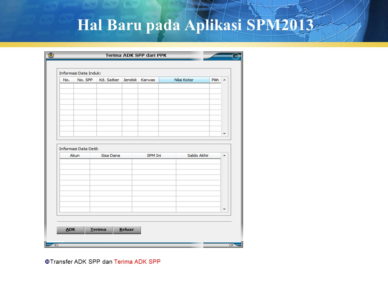 Hal Baru pada Aplikasi SPM2013  Transfer ADK SPP dan Terima ADK SPP