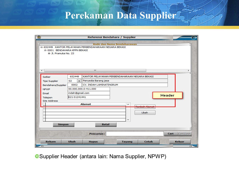 Perekaman Data Supplier  Supplier Header (antara lain: Nama Supplier, NPWP)