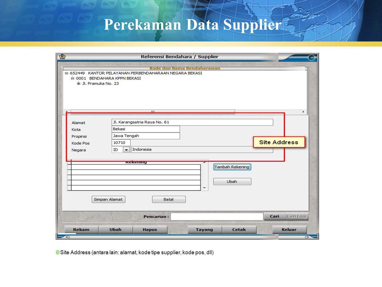 Perekaman Data Supplier  Site Address (antara lain: alamat, kode tipe supplier, kode pos, dll)