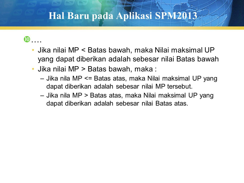 Hal Baru pada Aplikasi SPM2013  …. Jika nilai MP < Batas bawah, maka Nilai maksimal UP yang dapat diberikan adalah sebesar nilai Batas bawah Jika nil