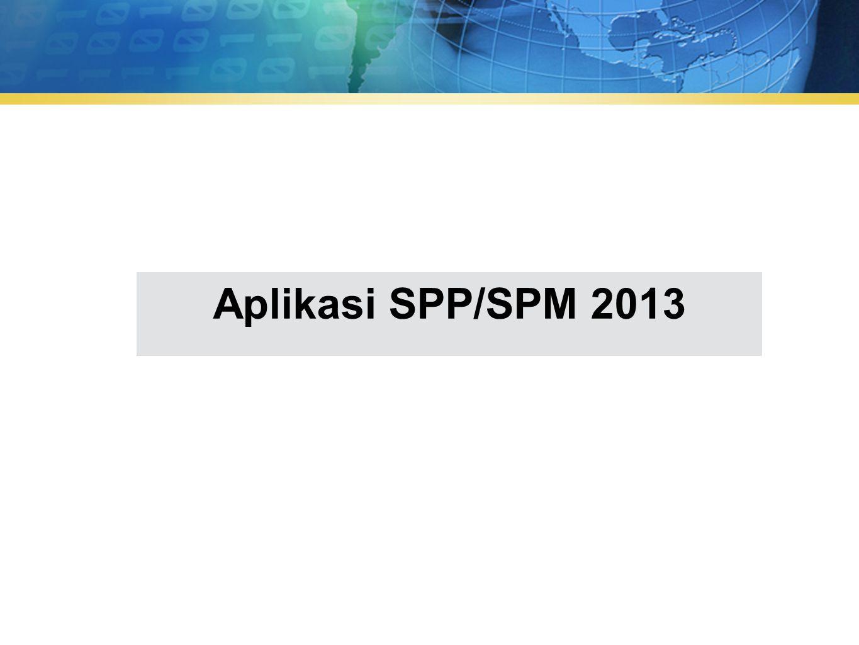 Perubahan Aplikasi SPP/SPM Apa perbedaan aplikasi 2013 dengan aplikasi 2012 ?