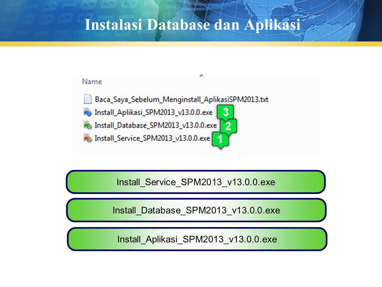 Instalasi Database dan Aplikasi Install_Aplikasi_SPM2013_v13.0.0.exe Install_Database_SPM2013_v13.0.0.exe Install_Service_SPM2013_v13.0.0.exe