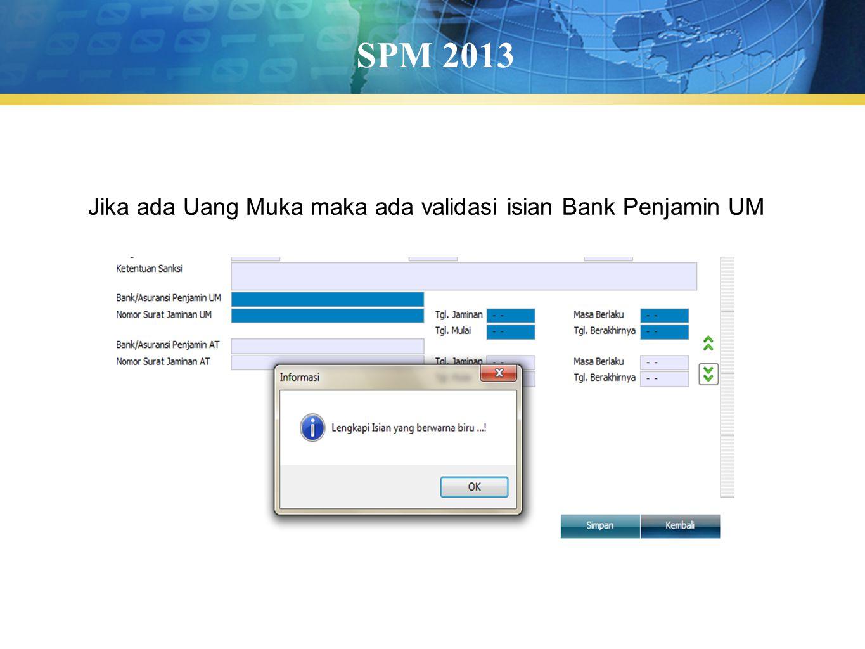 SPM 2013 Jika ada Uang Muka maka ada validasi isian Bank Penjamin UM