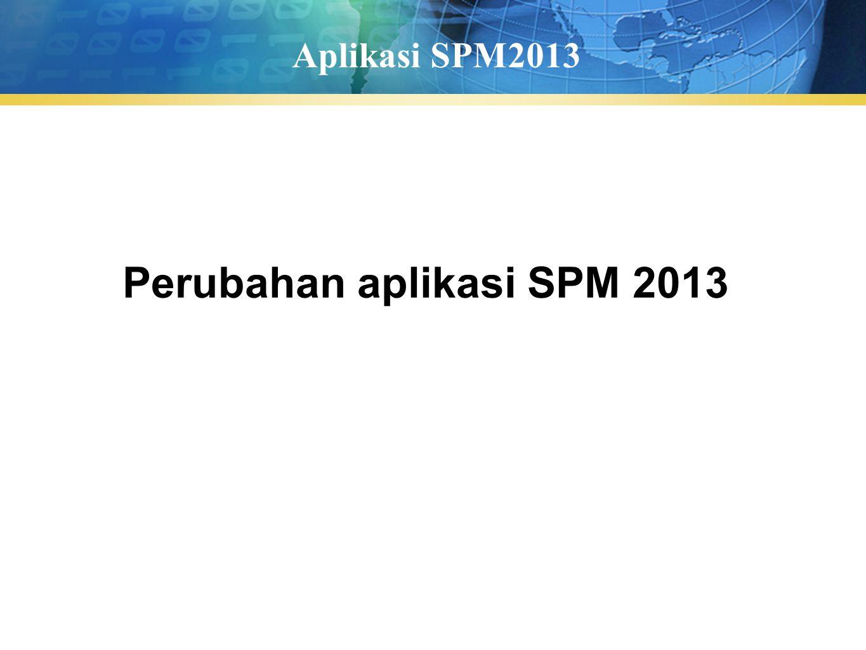 Aplikasi SPM2013 Perubahan aplikasi SPM 2013