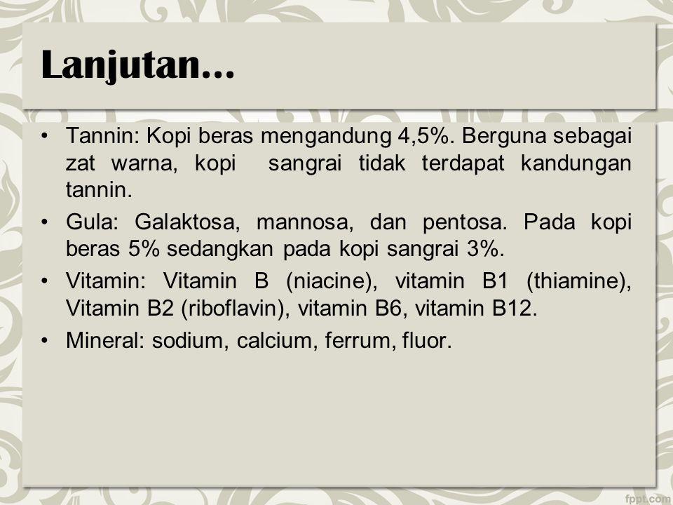 Lanjutan... Tannin: Kopi beras mengandung 4,5%. Berguna sebagai zat warna, kopi sangrai tidak terdapat kandungan tannin. Gula: Galaktosa, mannosa, dan