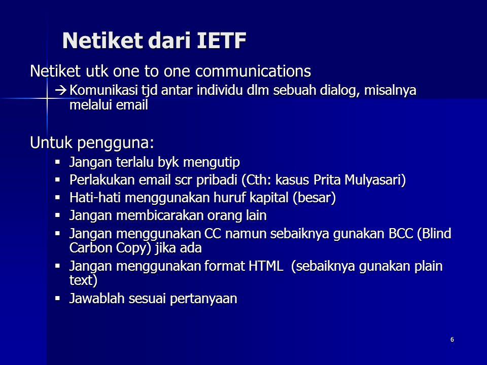 6 Netiket dari IETF Netiket utk one to one communications  Komunikasi tjd antar individu dlm sebuah dialog, misalnya melalui email Untuk pengguna: 