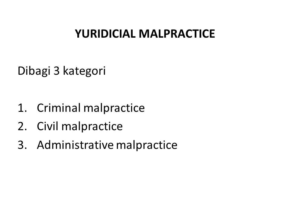 YURIDICIAL MALPRACTICE Dibagi 3 kategori 1.Criminal malpractice 2.Civil malpractice 3.Administrative malpractice