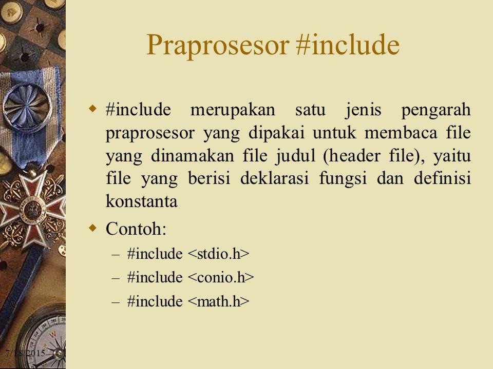 7/18/2015 Praprosesor #include  #include merupakan satu jenis pengarah praprosesor yang dipakai untuk membaca file yang dinamakan file judul (header file), yaitu file yang berisi deklarasi fungsi dan definisi konstanta  Contoh: – #include