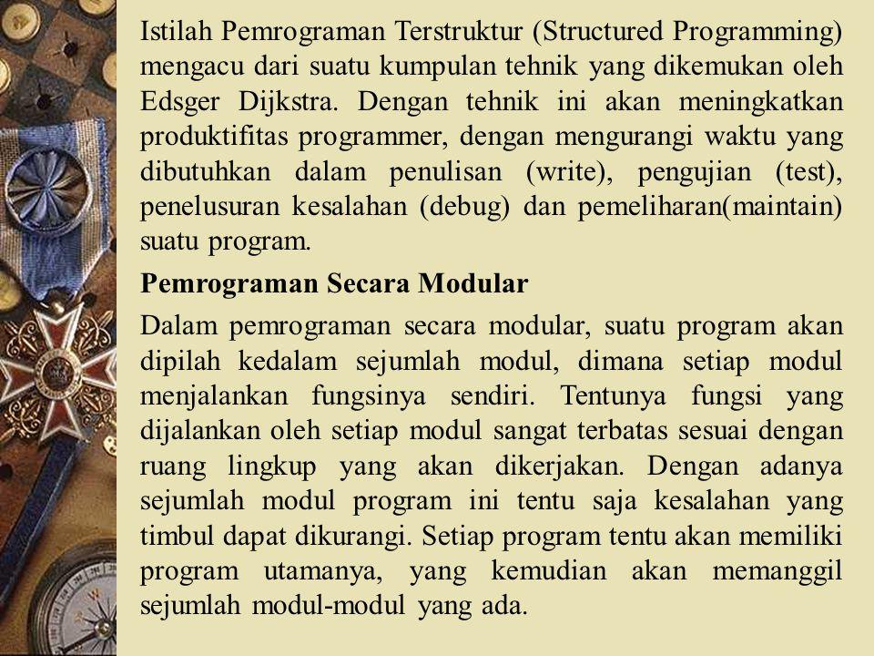 7/18/2015 Konsep Pemecahan masalah MM enganalisa dan memahami permasalahan dan membuat algoritma (pola berfikir terstruktur berisi tahap-tahap penyelesaian masalah) MM embuat kode dari algoritma dalam pernyataan sesuai dengan bahasa pemrograman TT esting (menjalankan program) dan debugging (menemukan kesalahan) MM elakukan dokumentasi terhadap setiap langkah