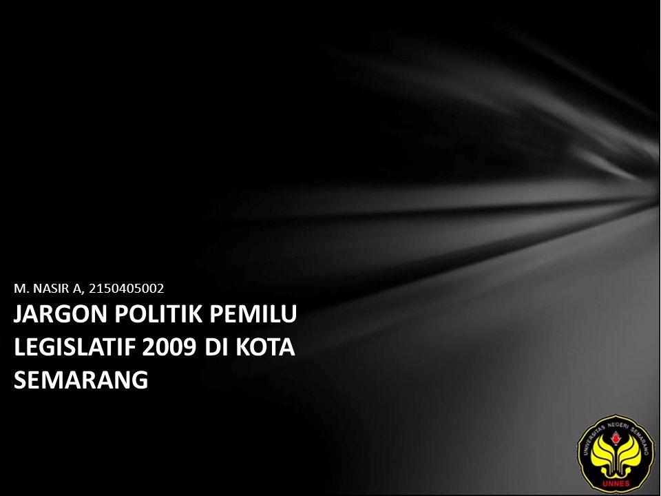 M. NASIR A, 2150405002 JARGON POLITIK PEMILU LEGISLATIF 2009 DI KOTA SEMARANG