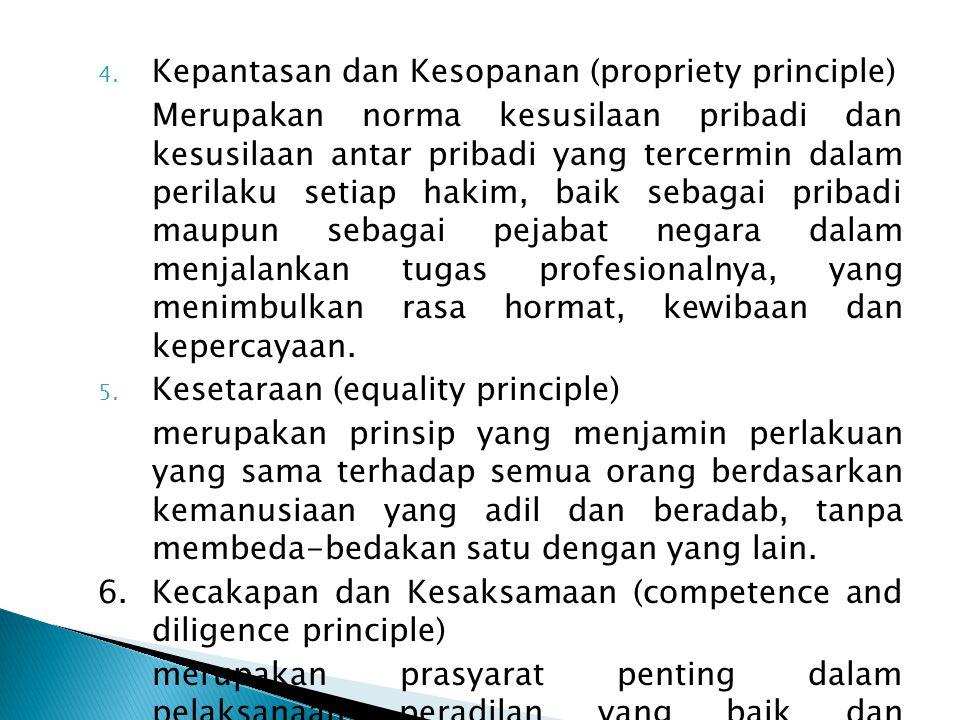 4. Kepantasan dan Kesopanan (propriety principle) Merupakan norma kesusilaan pribadi dan kesusilaan antar pribadi yang tercermin dalam perilaku setiap