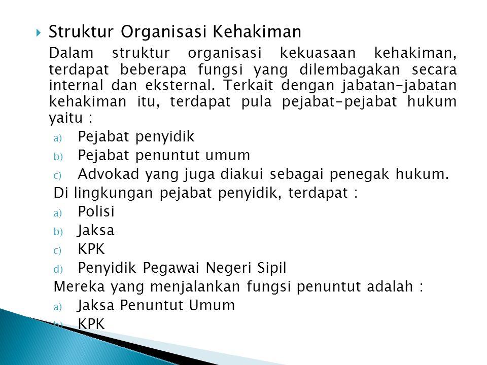  Struktur Organisasi Kehakiman Dalam struktur organisasi kekuasaan kehakiman, terdapat beberapa fungsi yang dilembagakan secara internal dan eksternal.