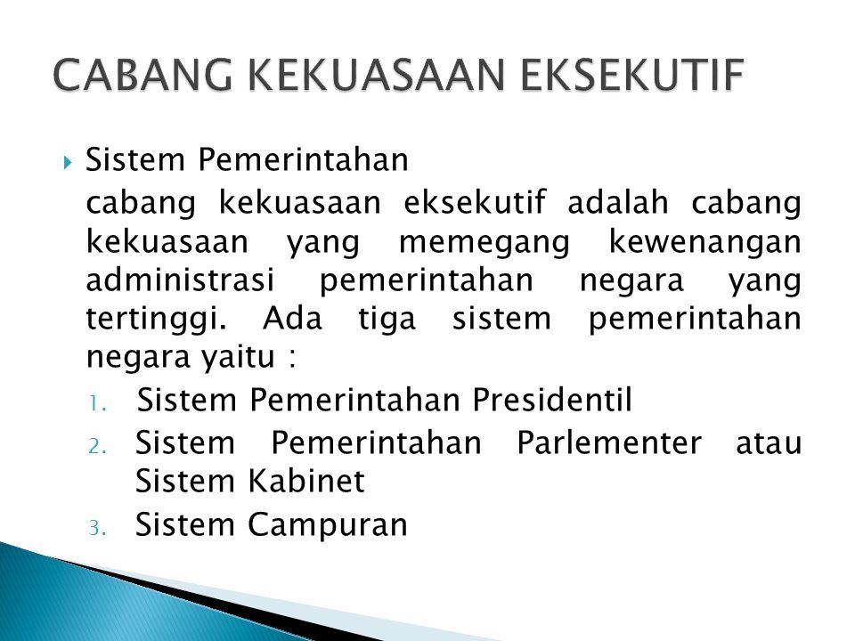  Sistem Pemerintahan cabang kekuasaan eksekutif adalah cabang kekuasaan yang memegang kewenangan administrasi pemerintahan negara yang tertinggi.