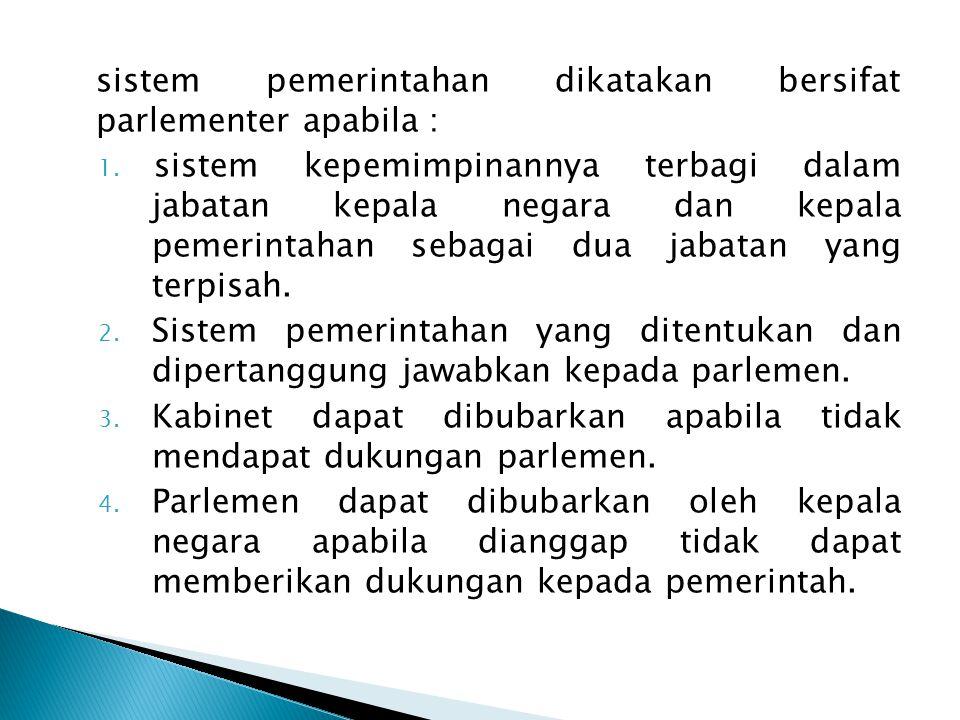 sistem pemerintahan dikatakan bersifat parlementer apabila : 1.