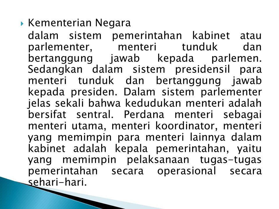  Kementerian Negara dalam sistem pemerintahan kabinet atau parlementer, menteri tunduk dan bertanggung jawab kepada parlemen.