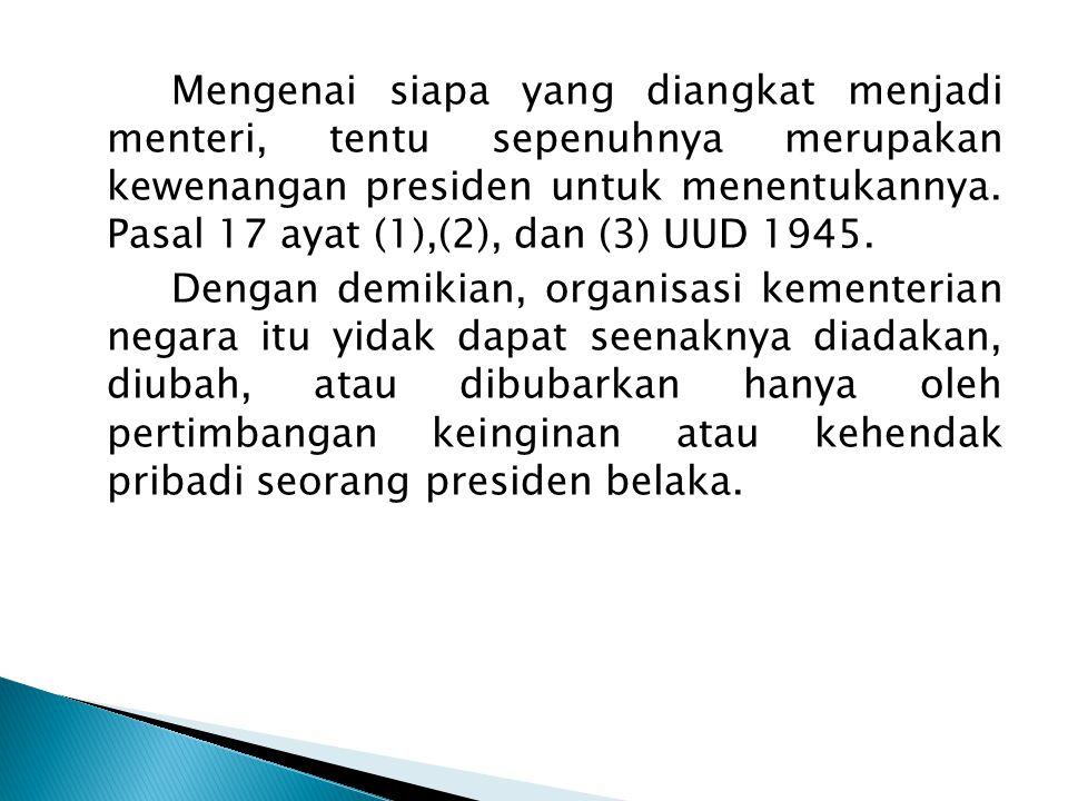 Mengenai siapa yang diangkat menjadi menteri, tentu sepenuhnya merupakan kewenangan presiden untuk menentukannya.
