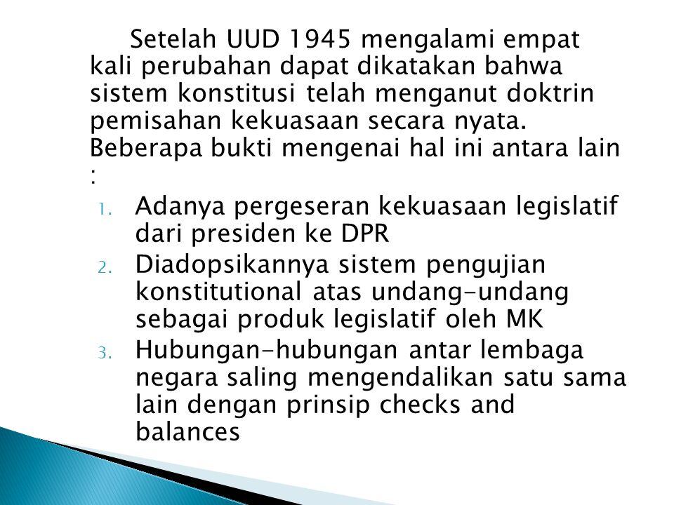 Setelah UUD 1945 mengalami empat kali perubahan dapat dikatakan bahwa sistem konstitusi telah menganut doktrin pemisahan kekuasaan secara nyata.