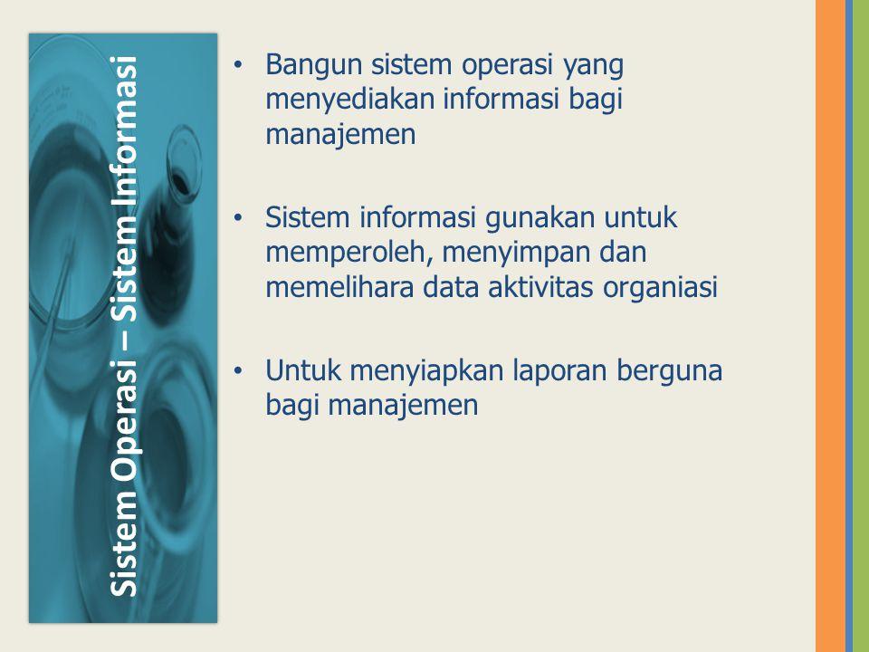 Bangun sistem operasi yang menyediakan informasi bagi manajemen Sistem informasi gunakan untuk memperoleh, menyimpan dan memelihara data aktivitas org