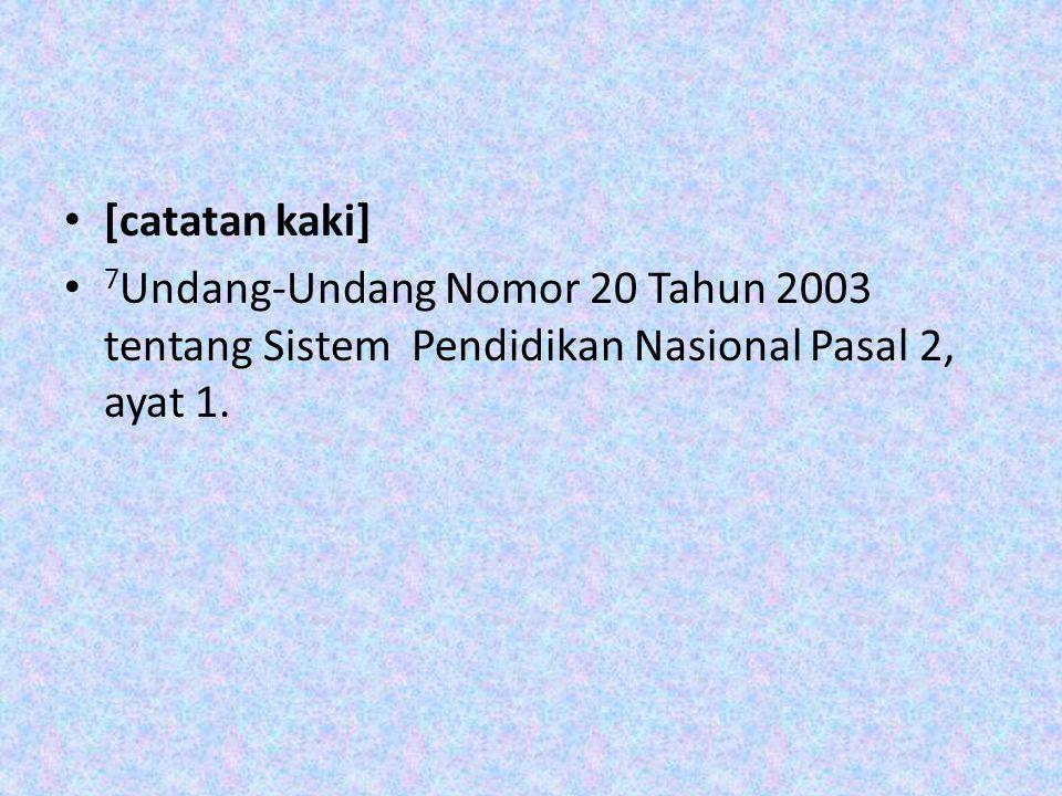 [catatan kaki] 7 Undang-Undang Nomor 20 Tahun 2003 tentang Sistem Pendidikan Nasional Pasal 2, ayat 1.