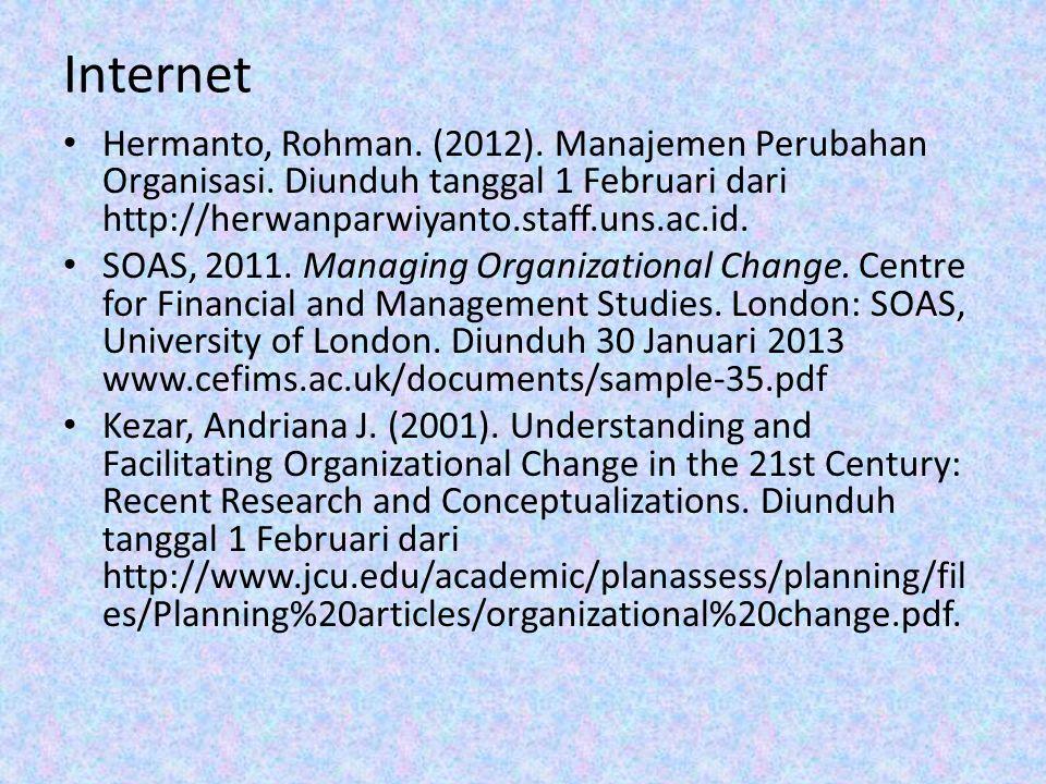 Internet Hermanto, Rohman. (2012). Manajemen Perubahan Organisasi. Diunduh tanggal 1 Februari dari http://herwanparwiyanto.staff.uns.ac.id. SOAS, 2011