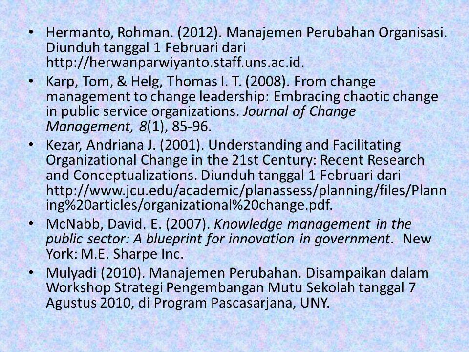 Hermanto, Rohman. (2012). Manajemen Perubahan Organisasi. Diunduh tanggal 1 Februari dari http://herwanparwiyanto.staff.uns.ac.id. Karp, Tom, & Helg,