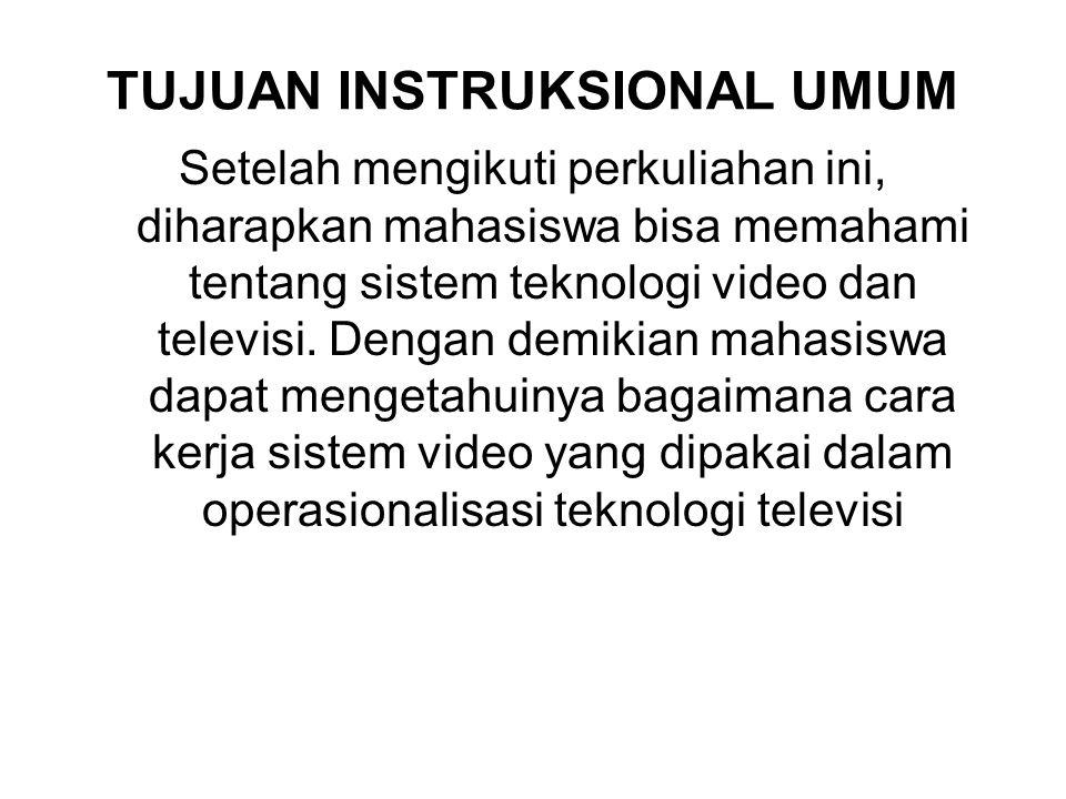 TUJUAN INSTRUKSIONAL KHUSUS 1.Mahasiswa dapat memahami serta menjelaskan pengertian audio visual dari berbagai macam sumber 2.Mahasiswa dapat memahami serta menjelaskan sistem teknologi video 3.Mahasiswa dapat memahami teknologi yang dipakai dalam penyelenggaraan televisitelevisi