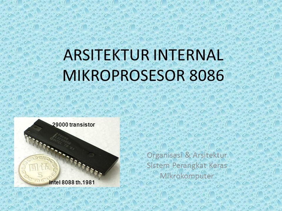 ARSITEKTUR INTERNAL MIKROPROSESOR 8086 Organisasi & Arsitektur Sistem Perangkat Keras Mikrokomputer 29000 transistor Intel 8088 th.1981