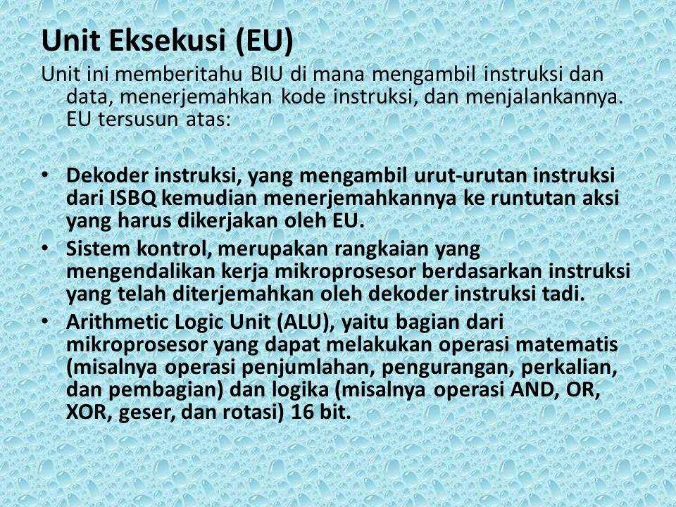 Unit Eksekusi (EU) Unit ini memberitahu BIU di mana mengambil instruksi dan data, menerjemahkan kode instruksi, dan menjalankannya.